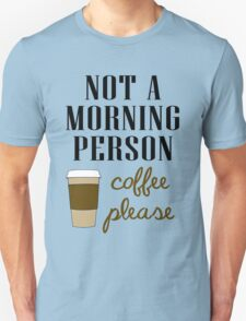 NOT A MORNING PERSON COFFEE PLEASE T-Shirt