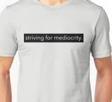 striving for mediocrity  Unisex T-Shirt
