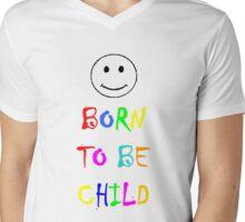 Born to be child Mens V-Neck T-Shirt