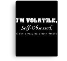 Volatile, Self-Obssessed, Dont Play Well With Others Canvas Print