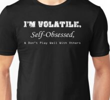 Volatile, Self-Obssessed, Dont Play Well With Others Unisex T-Shirt