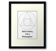 Don't worry, I'm a Philosopher Framed Print