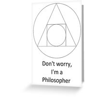 Don't worry, I'm a Philosopher Greeting Card