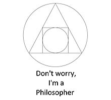 Don't worry, I'm a Philosopher Photographic Print
