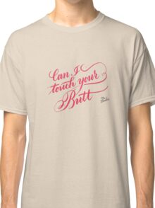 Can I Touch Your Butt? Classic T-Shirt