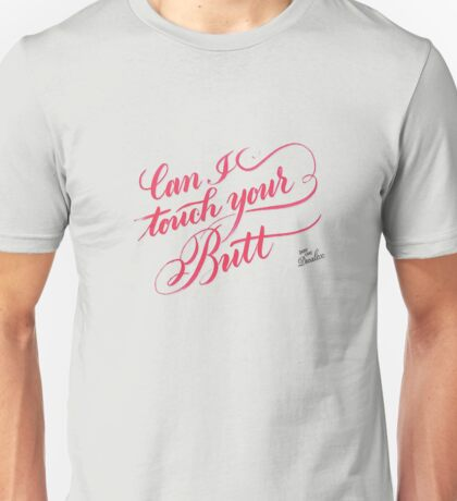 Can I Touch Your Butt? Unisex T-Shirt
