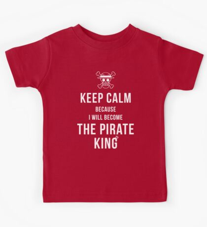 Keep calm because I will become the Pirate King T-shirt / Phone case / More Kids Tee