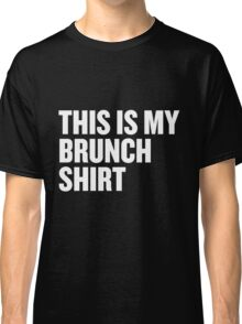 This Is My Brunch Shirt Classic T-Shirt