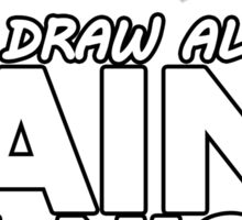Draw all day, Paint all night - Brown Sticker