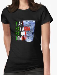Y Ahi Hay Agua Pa Que Tomen! Womens Fitted T-Shirt