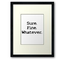 Sure Fine Whatever Framed Print