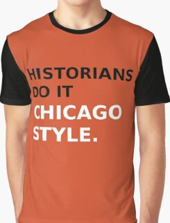 Historians do it Chicago Style - Variation 1 Graphic T-Shirt