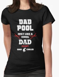 DADPOOL JUST LIKE A NORMAL DAD EXCEPT WAY COOLER  Womens Fitted T-Shirt