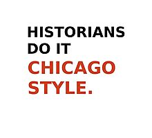 Historians do it Chicago Style - Variation 2 Photographic Print