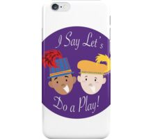 I Say Let's Do a Play! iPhone Case/Skin