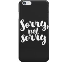 Sorry, Not Sorry - White iPhone Case/Skin