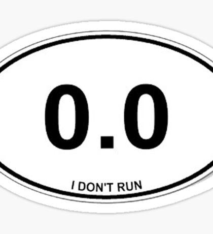 0.0 I Don't Run Funny Non Runner Sticker and Shirt Sticker