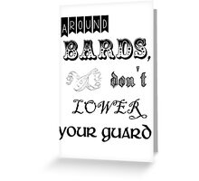 Around bards, don't lower your guard - black text Greeting Card