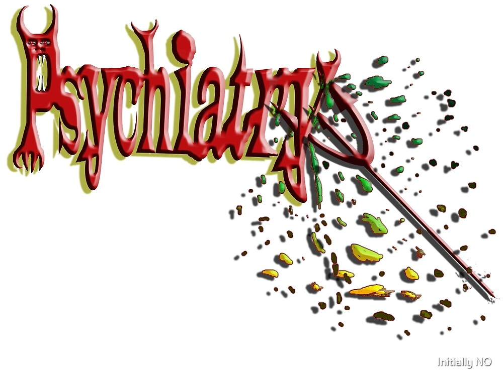 Psychiatry skewered by its own pitchfork by Initially NO