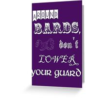 Around bards, don't lower your guard - white text Greeting Card