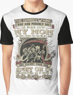 The Dumbest Thing You Possibly Do Is Piss Off My Mom Graphic T-Shirt
