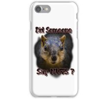 Did Someone Say Nuts? iPhone Case/Skin