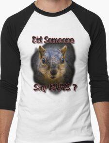 Did Someone Say Nuts? Men's Baseball ¾ T-Shirt