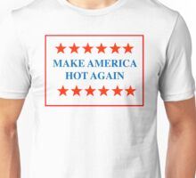 MAKE AMERICA HOT AGAIN Unisex T-Shirt