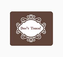 Don't TOUCH! Unisex T-Shirt