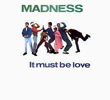 MADNESS : IT MUST BE LOVE Unisex T-Shirt