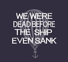 we were dead before the ship even sank Unisex T-Shirt