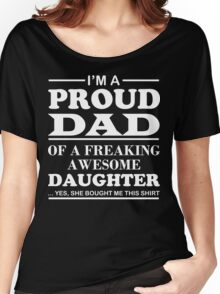 I am a Proud Dad Of a Freaking Awesome Daughter Women's Relaxed Fit T-Shirt