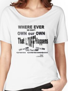 ProBLACK: 'S'...TUFF Happens when we DON'T OWN IT Women's Relaxed Fit T-Shirt