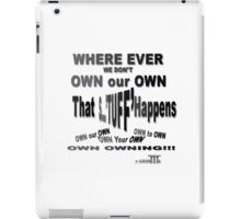 ProBLACK: 'S'...TUFF Happens when we DON'T OWN IT iPad Case/Skin