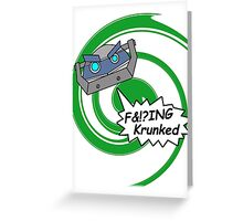 F&!?ing Krunked Greeting Card