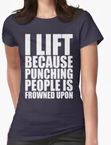 I Lift Because Punching People Is Frowned Upon Womens Fitted T-Shirt