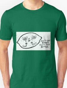 Don't get bitter, just get better T-Shirt