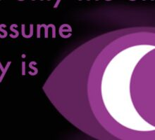 'Death is only the end if you assume the story is about you' - Welcome to Night Vale Sticker
