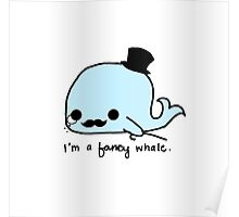 I'm a fancy whale Poster