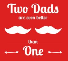Two Dads Are Even Better than One (white imprint) One Piece - Short Sleeve