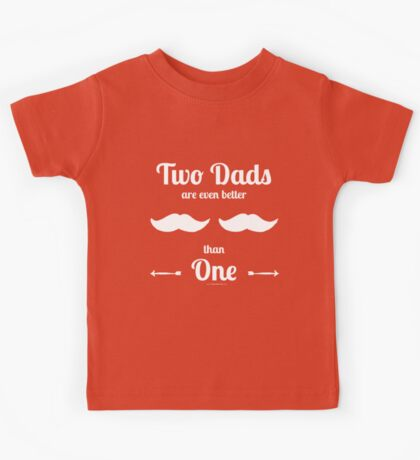 Two Dads Are Even Better than One (white imprint) Kids Tee