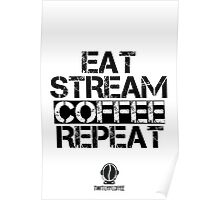Eat, Stream, Coffee, Repeat Poster