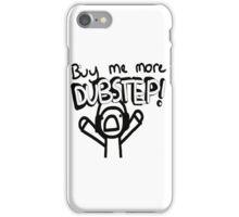 buy me more dubstep !! iPhone Case/Skin