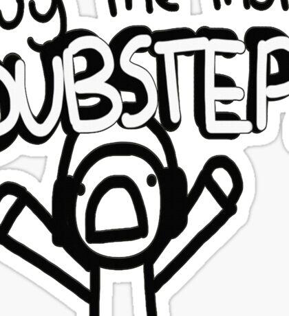 buy me more dubstep !! Sticker
