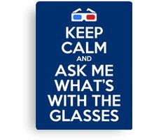 Keep calm and ask me what's with the glasses Canvas Print