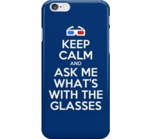 Keep calm and ask me what's with the glasses iPhone Case/Skin