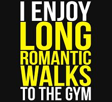 I Enjoy Long Romantic Walks To The Gym Unisex T-Shirt