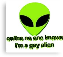 Online no one knows I'm a gay alien Canvas Print