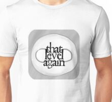 That level Again Unisex T-Shirt