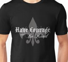 Have Courage and Be Kind - Inspirational Quote - Gothic Style Unisex T-Shirt